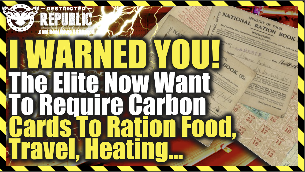 I Warned You! The Elite Now Want To Require Mandatory Carbon Cards To Ration Food, Travel, Heating…