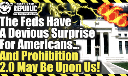 The Feds Have a Devious Surprise For Americans…and Prohibition 2.0 May Be Upon Us!