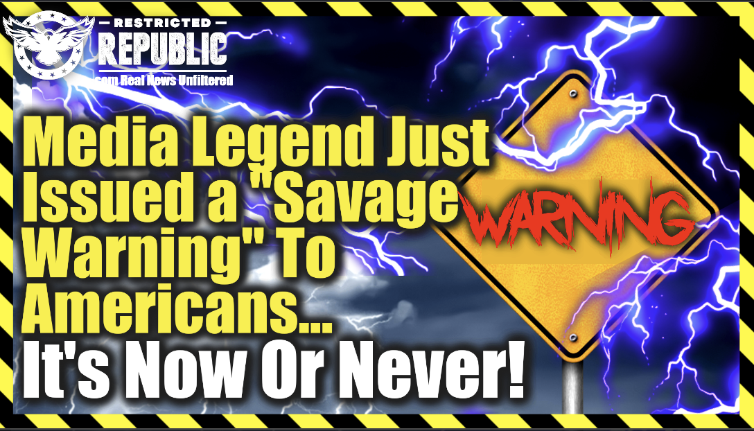 """Media Legend Just Issued a """"Savage Warning"""" To Americans… It's Now Or Never!"""
