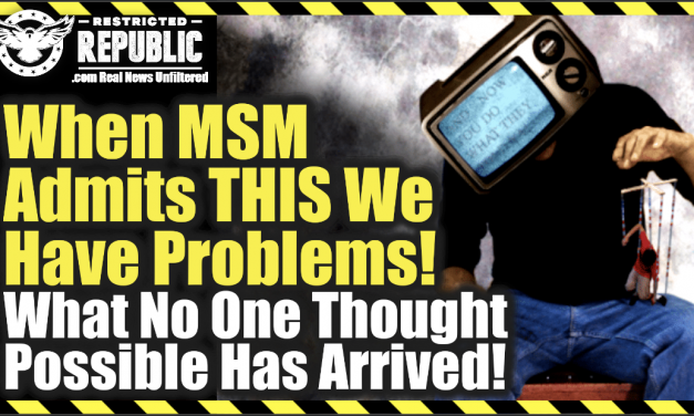 When MSM Admits THIS We Have Problems! What No One Thought Possible Has Arrived…