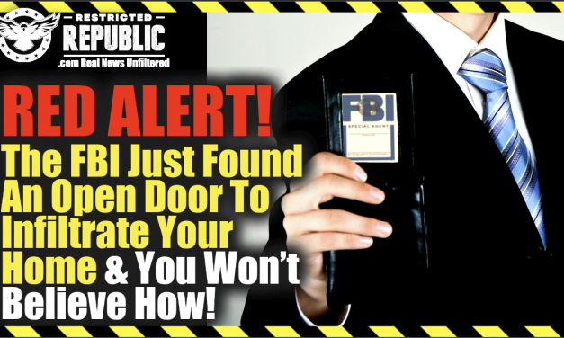 RED ALERT! FBI Just Found An Open Door To  Infiltrate Your Home And You Wont Believe How!