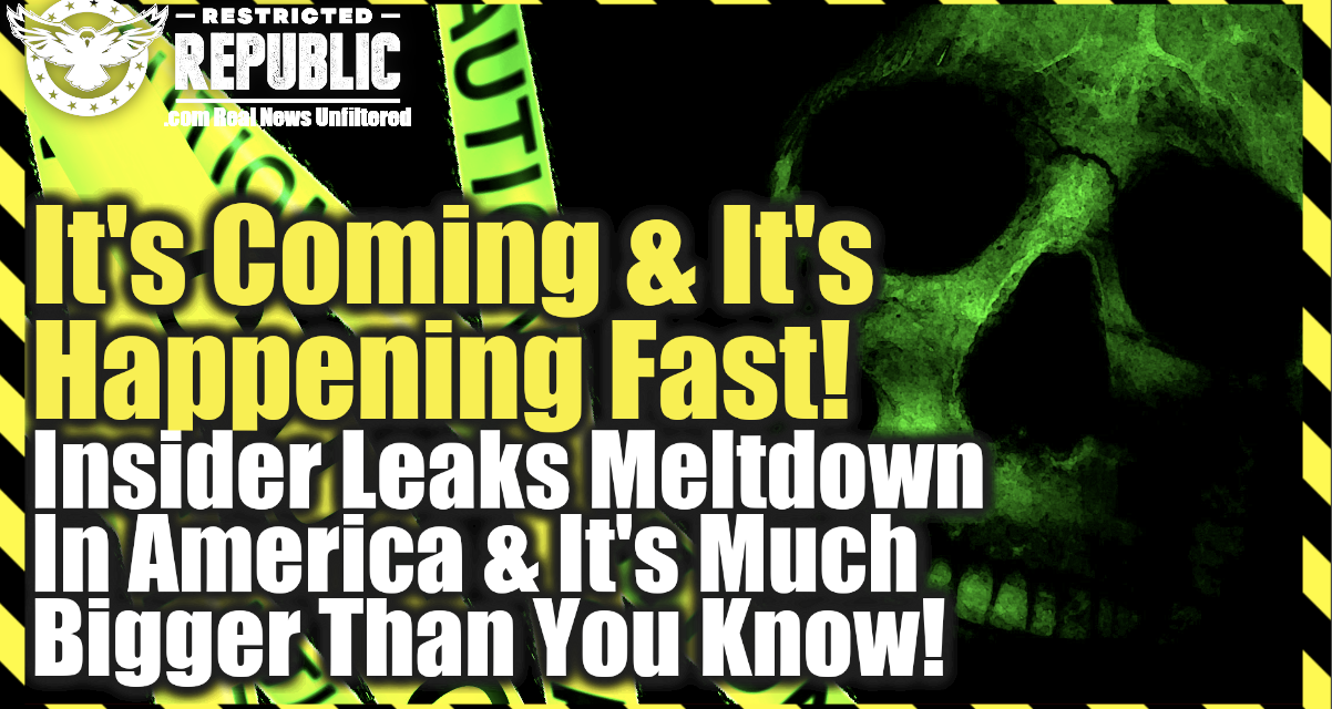 It's Coming & It's Happening Fast! Insider Leaks Meltdown In America & It's Much Bigger Than You Know!
