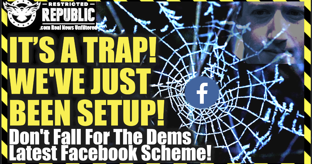 IT'S A TRAP! We've Been Setup! Don't Fall For The Democrats Latest Facebook Scheme!