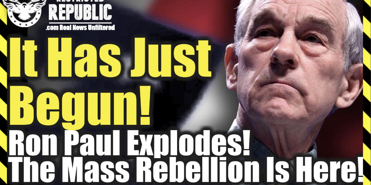 It Has Just Begun! Ron Paul Explodes 'The Mass Rebellion Is Here!'